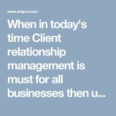 When in today's time Client relationship management is must for all businesses then user should trust on the tailored service provider who believe in presenting the best features which will only set the standard high of the organization.