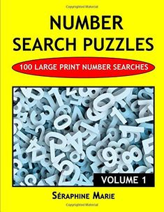 Number Search Puzzles: 100 Large Print Number Searches Volume 1 by Séraphine Marie