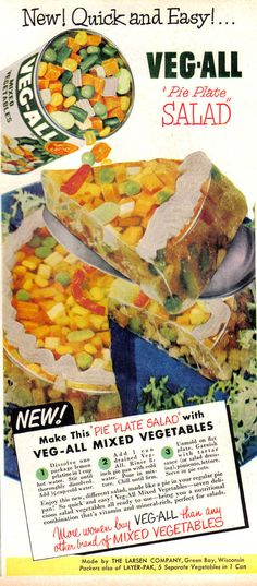 Veg-All Pie Plate Salad.I don't think I would ever survive long in the with all this kind of food.eww On a happy note Veg-All was made by the Larsen Company in Green Bay WI Retro Ads, Vintage Advertisements, Vintage Ads, Vintage Food, Weird Vintage, Funny Vintage, Vintage Photos, Jello Recipes, Old Recipes