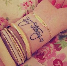 Stay strong wrist tattoo, love this, I want it!