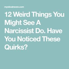 12 Weird Things You Might See A Narcissist Do. Have You Noticed These Quirks?