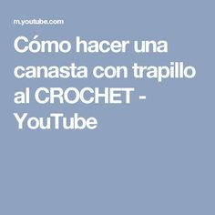 Cómo hacer una canasta con trapillo al CROCHET - YouTube