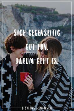 Visual Statements®️ Sich gegenseitig gut tun. Darum geht es. Sprüche / Zitate / Quotes / Lieblingsmensch / Freundschaft / Beziehung / Liebe / Familie / tiefgründig / lustig / schön / nachdenken