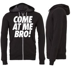 Come At Me Bro Zipper Hoodie