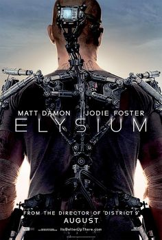 ELYSIUM: In the year 2154, the very wealthy live on a man-made space station while the rest of the population resides on a ruined Earth. A man takes on a mission that could bring equality to the polarized worlds. Main actors are Matt Damon and Jodie Foster.