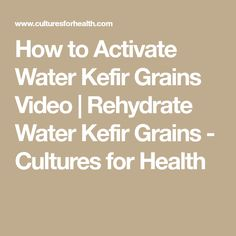 How to Activate Water Kefir Grains Video | Rehydrate Water Kefir Grains - Cultures for Health
