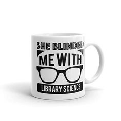 Librarian Mug She Blinded Me With Library Science Coffee Mug