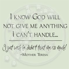 Don't trust me so much . don't think this was from Mother Teresa though . Cute Quotes, Great Quotes, Quotes To Live By, Funny Quotes, Inspirational Quotes, Awesome Quotes, Brainy Quotes, Uplifting Quotes, Motivational Quotes