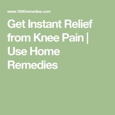 Get Instant Relief from Knee Pain | Use Home Remedies