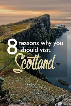 8 Reasons Why You Should Visit Scotland