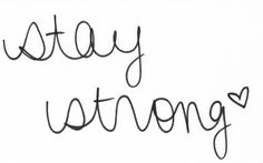 stay strong <3