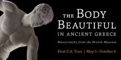 The Dallas Museum of Art will present The Body Beautiful in Ancient Greece: Masterworks from the British Museum, an internationally touring exhibition of more than 120 objects exploring the human form through exquisite artworks exclusively from the British Museum's famed collection of Greek and Roman sculpture.