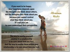 If you want to be happy, your happiness depends upon the thoughts you think about others, not the thoughts they think about you, because you cannot control what they think about you. It's not your job to even understand their perspective... Abraham-Hicks Quotes (AHQ3379)