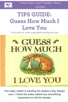 "Free story guide for ""Guess How Much I Love You"" book by Sam McBratney for infant and toddler teachers. Use this TIPS Strategy guide for language building practices and activities. Visit www.readrightfromthestart.org for more free story guides and lesson plan resources."