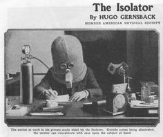 """The Isolator is a bizarre helmet invented in 1925 that encourages focus and concentration by rendering the wearer deaf, piping them full of oxygen, and limiting their vision to a tiny horizontal slit. The Isolator was invented by Hugo Gernsback, editor of Science and Invention magazine, member of """"The American Physical Society,"""" and one of the pioneers of science fiction."""