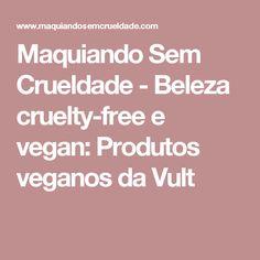 Maquiando Sem Crueldade - Beleza cruelty-free e vegan: Produtos veganos da Vult
