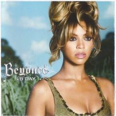 One of my favorites: Beyonce BDAY  My go to CD in high school <3  Esp Irreplaceable lol.