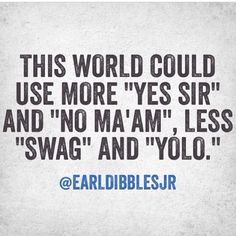 "I think ""Swag"" and ""YOLO"" sound so nasty. I hate when young kids say that."