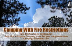 Camping With Fire Restrictions - Fire Restrictions Explained - Easy Tips - Propane Camping Stove Recipes - Approved Gear. Blue skies and tall pines are two key components of the perfect camping experience. Unfortunately, too many rainless days can create camping fire restrictions on public lands. Don't worry, with a few easy tips, you won't miss a beat on your dispersed camp trip! http://www.campingforfoodies.com/blue-skies-pines-make-great-camping-one-exception-campfires/