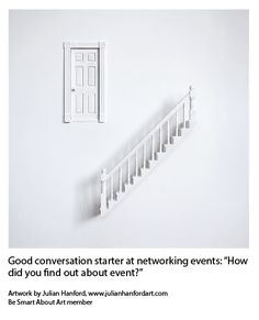 """Good conversation starter at networking events: """"How did you find out about event?"""" Artwork by Julian Hanford, www.julianhanfordart.com Be Smart About Art member"""