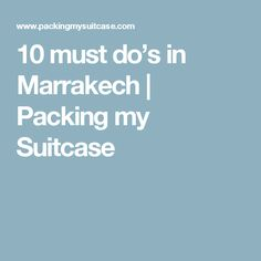 10 must do's in Marrakech | Packing my Suitcase