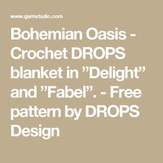 "Bohemian Oasis - Crochet DROPS blanket in ""Delight"" and ""Fabel"". - Free pattern by DROPS Design"