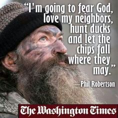 I love how morons like this asshole talk about fearing god like it's not the exact same thing as fearing the boogeyman in your closet or the monster under your bed. Robertson Family, Phil Robertson, Funny Quotes, Life Quotes, Funny Memes, Memes Humor, Wisdom Quotes, Son Quotes, Famous Quotes