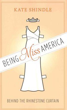Being Miss America: Behind the Rhinestone Curtain