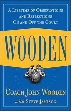 Wooden: A Lifetime of Observations and Reflections On and Off the Court, by John Wooden, Steve Jamison