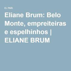 Eliane Brum: Belo Monte, empreiteiras e espelhinhos | ELIANE BRUM