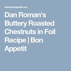 Dan Roman's Buttery Roasted Chestnuts in Foil Recipe | Bon Appetit