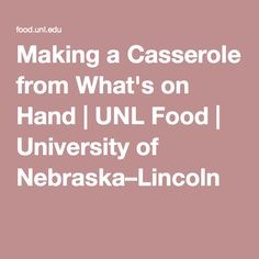 Making a Casserole from What's on Hand | UNL Food | University of Nebraska–Lincoln