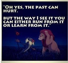 "The Lion King Quote - Rafiki - Simba - ""Oh yes, the past can hurt. ...but the way I see it, you can either run from it or learn from it."""