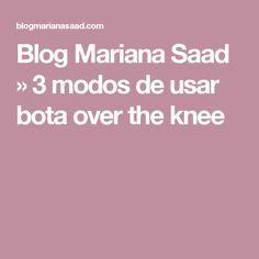 Blog Mariana Saad  » 3 modos de usar bota over the knee