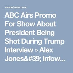ABC Airs Promo For Show About President Being Shot During Trump Interview » Alex Jones' Infowars: There's a war on for your mind!