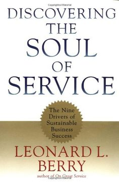 Discovering the Soul of Service: The Nine Drivers of Sustainable Business Success by Leonard L. Berry