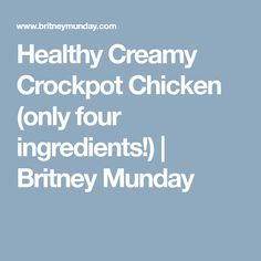Healthy Creamy Crockpot Chicken (only four ingredients!) | Britney Munday