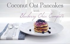 Coconut Oat Pancakes with Blueberry Chia Compote by Not Your Typical ...