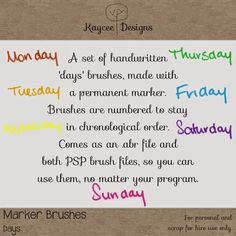 So as promised, I have 2 freebies for you this week. Just some handwritten days and months for both Photoshop and Paint Shop Pro. Days And Months, Photoshop, Week 5, Paint Shop, Layout Design, Brushes, Markers, Layouts, My Photos