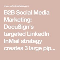 B2B Social Media Marketing: DocuSign's targeted LinkedIn InMail strategy creates 3 large pipeline opportunities | MarketingSherpa