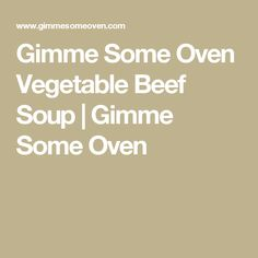 Gimme Some Oven Vegetable Beef Soup | Gimme Some Oven