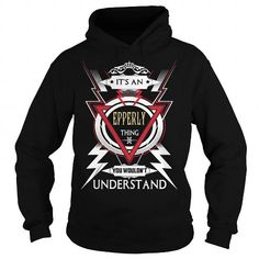 I Love  EPPERLY  Its a EPPERLY Thing You Wouldnt Understand  T Shirt Hoodie Hoodies YearName Birthday T-Shirts
