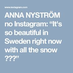 """ANNA NYSTRÖM no Instagram: """"It's so beautiful in Sweden right now with all the snow 💗❄️"""""""