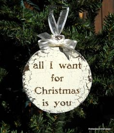 All I want for Christmas is you ORNAMENT Shabby Cottage 3 1/2 x 4. $12.95, via Etsy.