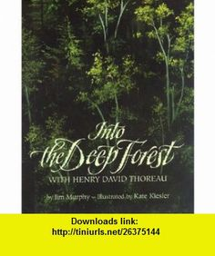 Into the Deep Forest With Henry David Thoreau (9780395605226) Jim Murphy, Kate Kiesler , ISBN-10: 0395605229  , ISBN-13: 978-0395605226 ,  , tutorials , pdf , ebook , torrent , downloads , rapidshare , filesonic , hotfile , megaupload , fileserve
