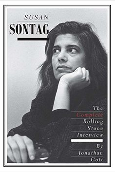 Susan Sontag: The Complete Rolling Stone Interview by Jonathan Cott http://www.amazon.com/dp/0300189796/ref=cm_sw_r_pi_dp_MG4rub01AMHJ1