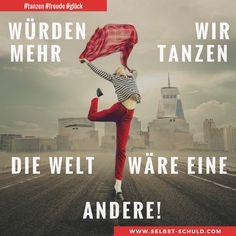 Es ist so einfach aus der Welt eine bessere zu machen. Mach mit! Wie du nicht nur vor Freude tanzen wirst, sondern auch glücklich bist erfährst du im Beitrag.  #tanzen #freude #glück #positiv #motivation #erfolg #körper #geist #yoga #sport #bewegung #erfolg #geniessen #leben #freiheit #gedanken #dankbarkeit #werte #selbstschuldcom