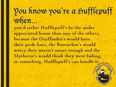 Hufflepuff - ignoring the misplaced apostrophes, it's so true!