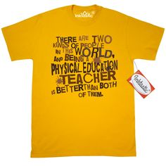 Funny Physical Education Teacher Quote Gift T-Shirt Gold $16.99 www.personalizedteachershirts.com