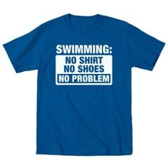 http://eliteswimgear.com/product/swimming-no-shirt-no-shoes-funny-swim-team-youth-t-shirt-royal-blue-medium/